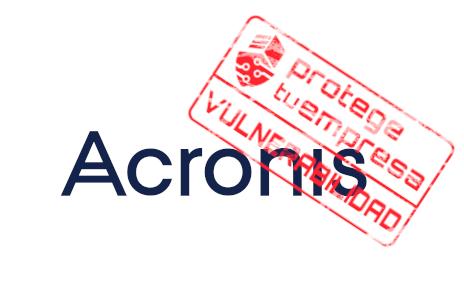 Vulnerabilidad crítica en productos de Acronis, ¡actualiza!