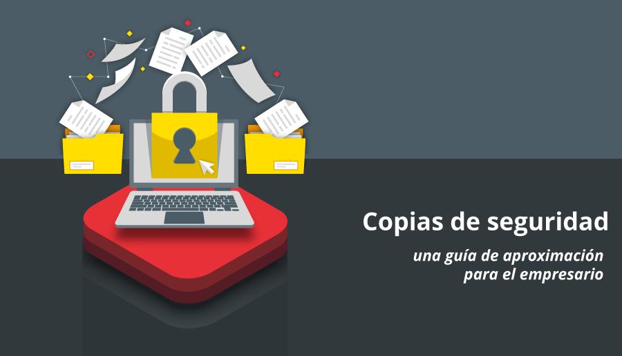 Copias de seguridad: una guía de aproximación para el empresario